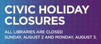 Libraries Closed for the August Civic Holiday (Aug 2 & 3)
