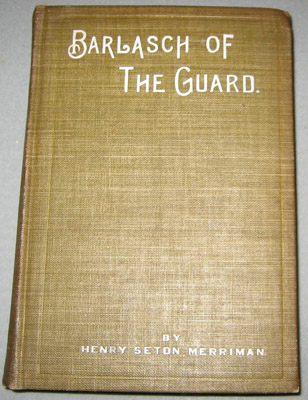 "Book - ""Barlasch of the Guard, Henry Seton Merriman,"