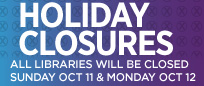 All Libraries will be closed for Thanksgiving on Oct. 11 and 12, 2015