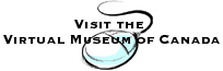 Follow this link to the Virtual Museum of Canada
